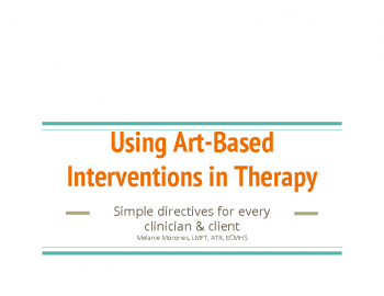 B-7_Melanie Walker_Art-Based Interventions in Therapy_PPT Handout